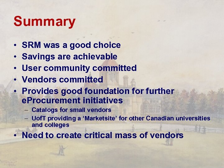 Summary • • • SRM was a good choice Savings are achievable User community