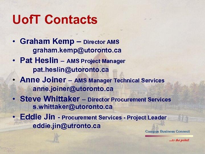 Uof. T Contacts • Graham Kemp – Director AMS graham. kemp@utoronto. ca • Pat