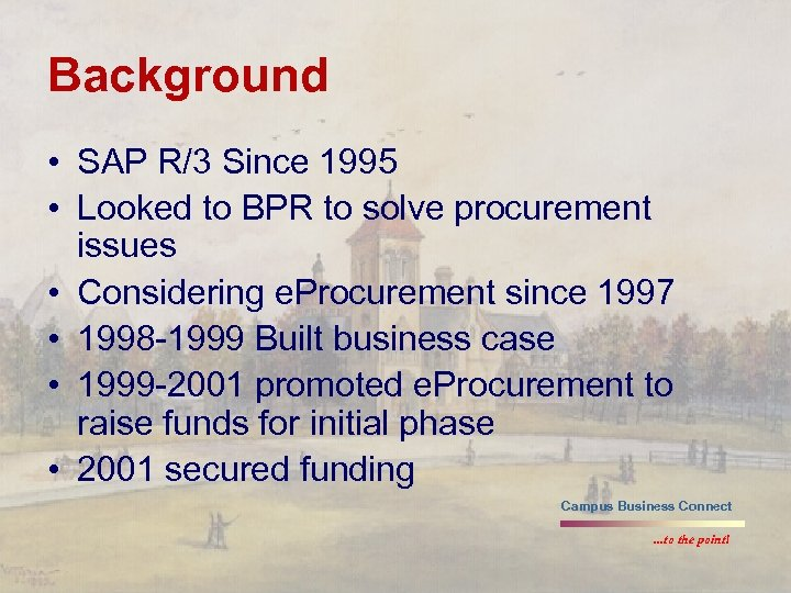 Background • SAP R/3 Since 1995 • Looked to BPR to solve procurement issues