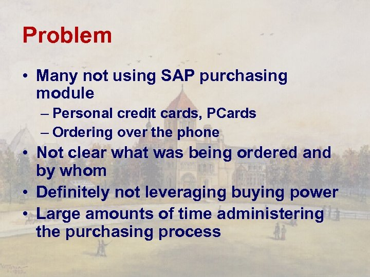 Problem • Many not using SAP purchasing module – Personal credit cards, PCards –