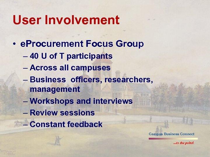 User Involvement • e. Procurement Focus Group – 40 U of T participants –