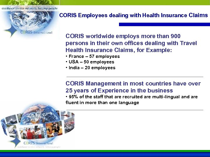 CORIS Employees dealing with Health Insurance Claims CORIS worldwide employs more than 900 persons