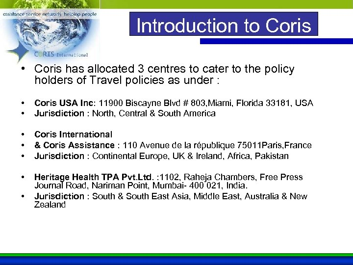 Introduction to Coris • Coris has allocated 3 centres to cater to the policy