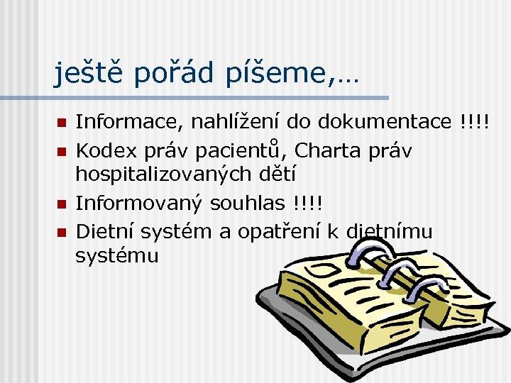 ještě pořád píšeme, … n n Informace, nahlížení do dokumentace !!!! Kodex práv pacientů,
