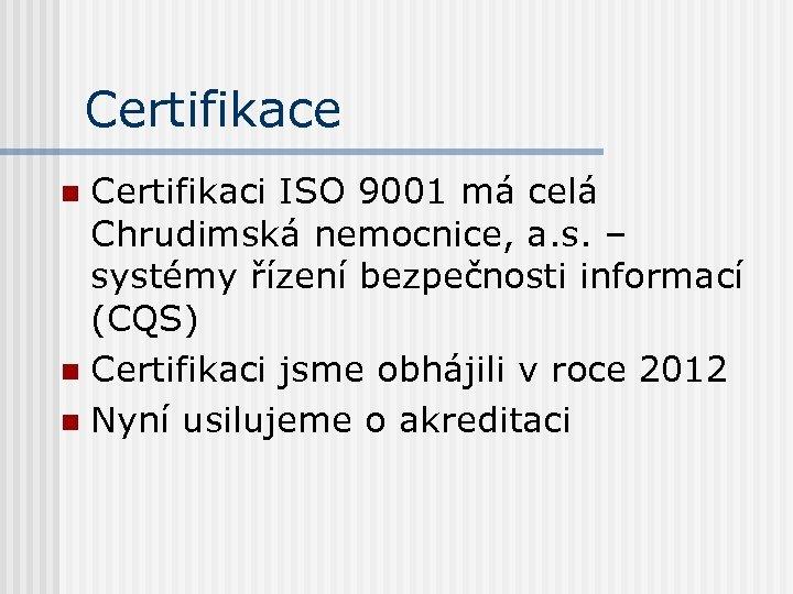 Certifikace Certifikaci ISO 9001 má celá Chrudimská nemocnice, a. s. – systémy řízení bezpečnosti