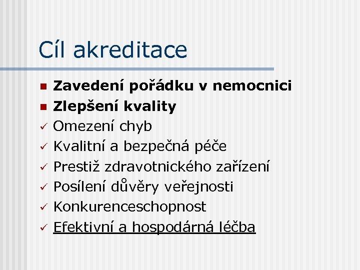 Cíl akreditace n n ü ü ü Zavedení pořádku v nemocnici Zlepšení kvality Omezení