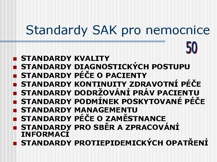 Standardy SAK pro nemocnice n n n n n STANDARDY KVALITY STANDARDY DIAGNOSTICKÝCH POSTUPU