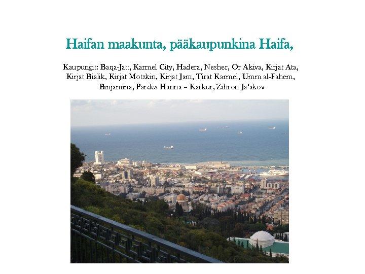 Haifan maakunta, pääkaupunkina Haifa, Kaupungit: Baqa-Jatt, Karmel City, Hadera, Nesher, Or Akiva, Kirjat Ata,