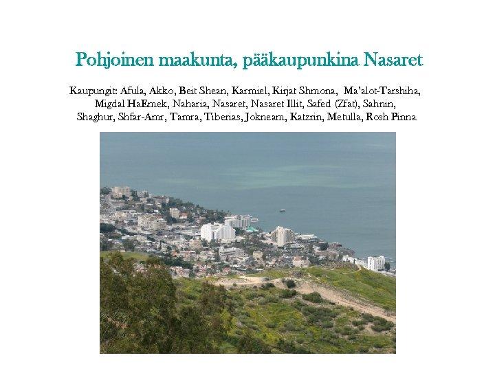Pohjoinen maakunta, pääkaupunkina Nasaret Kaupungit: Afula, Akko, Beit Shean, Karmiel, Kirjat Shmona, Ma'alot-Tarshiha, Migdal