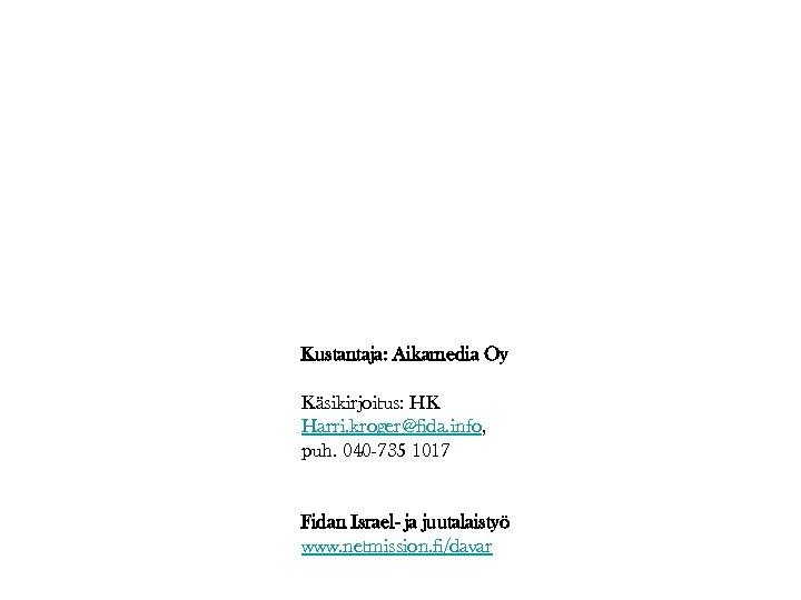 Kustantaja: Aikamedia Oy Käsikirjoitus: HK Harri. kroger@fida. info, puh. 040 -735 1017 Fidan Israel-