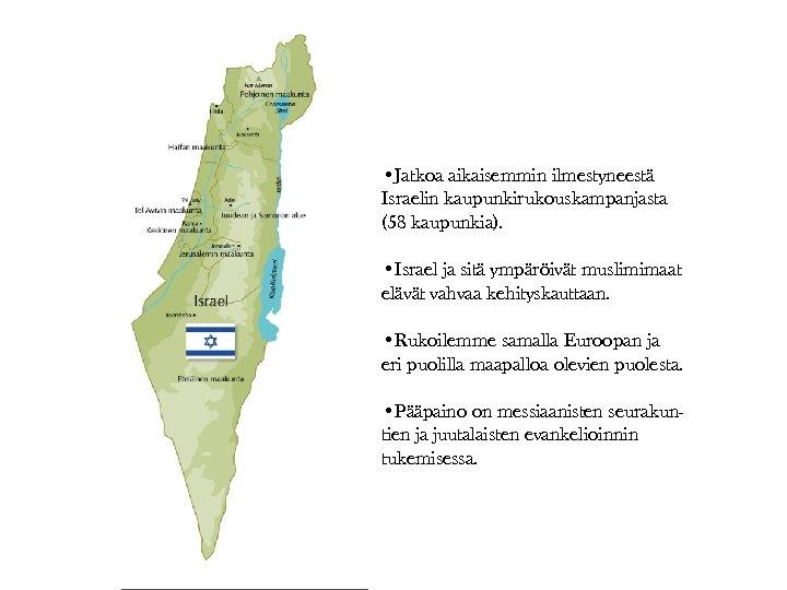 • Jatkoa aikaisemmin ilmestyneestä Israelin kaupunkirukouskampanjasta (58 kaupunkia). • Israel ja sitä ympäröivät