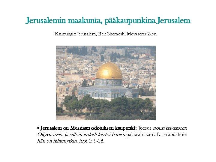 Jerusalemin maakunta, pääkaupunkina Jerusalem Kaupungit: Jerusalem, Beit Shemesh, Mevaseret Zion Jerusalem on Messiaan odotuksen