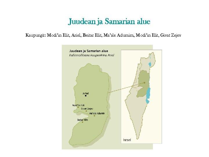 Juudean ja Samarian alue Kaupungit: Modi'in Illit, Ariel, Beitar Illit, Ma'ale Adumim, Modi'in Illit,