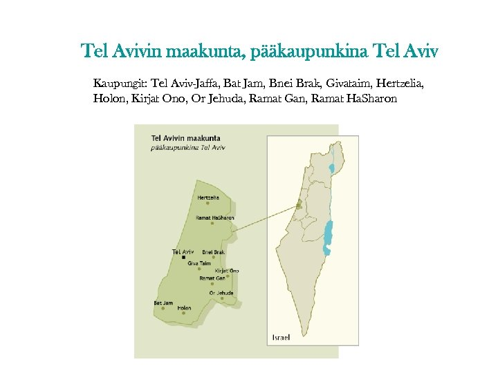 Tel Avivin maakunta, pääkaupunkina Tel Aviv Kaupungit: Tel Aviv-Jaffa, Bat Jam, Bnei Brak, Givataim,