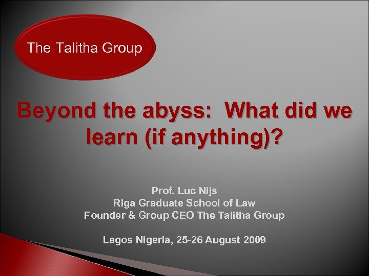 The Talitha Group Beyond the abyss: What did we learn (if anything)? Prof. Luc
