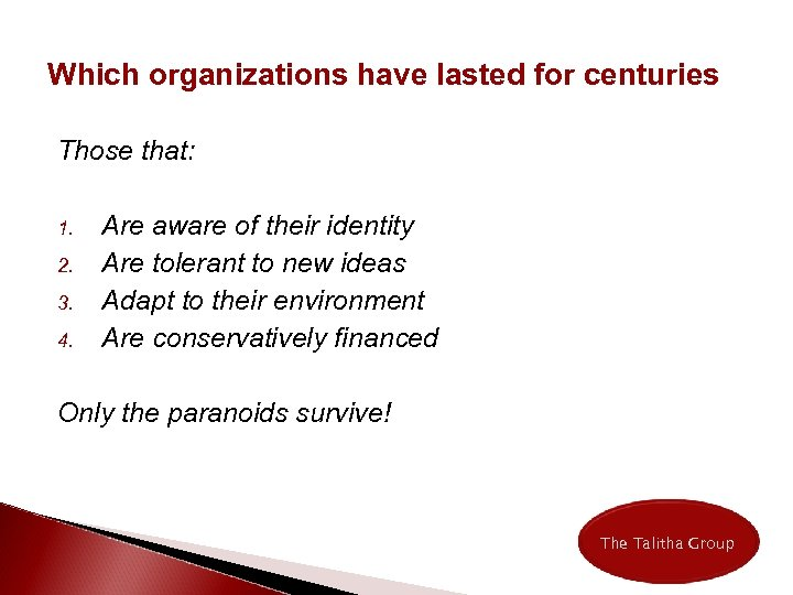 Which organizations have lasted for centuries Those that: 1. 2. 3. 4. Are aware