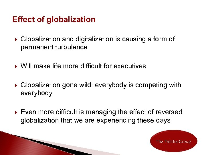 Effect of globalization Globalization and digitalization is causing a form of permanent turbulence Will