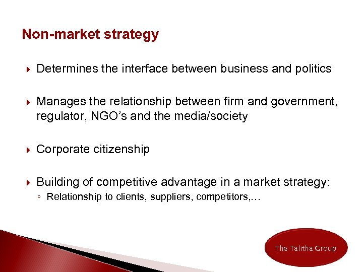 Non-market strategy Determines the interface between business and politics Manages the relationship between firm