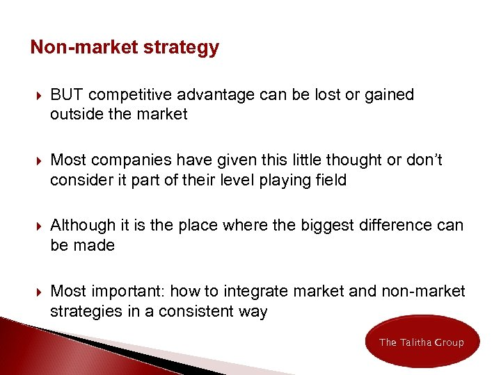 Non-market strategy BUT competitive advantage can be lost or gained outside the market Most