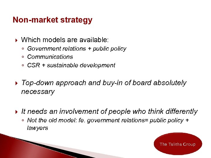 Non-market strategy Which models are available: ◦ Government relations + public policy ◦ Communications