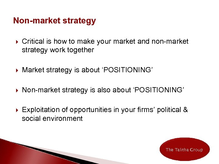 Non-market strategy Critical is how to make your market and non-market strategy work together