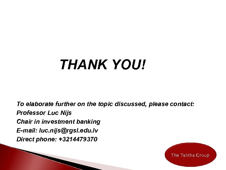 THANK YOU! To elaborate further on the topic discussed, please contact: Professor Luc Nijs
