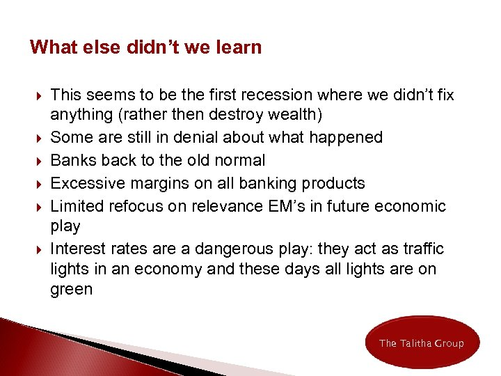 What else didn't we learn This seems to be the first recession where we