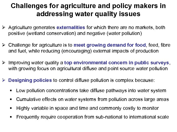 Challenges for agriculture and policy makers in addressing water quality issues Ø Agriculture generates