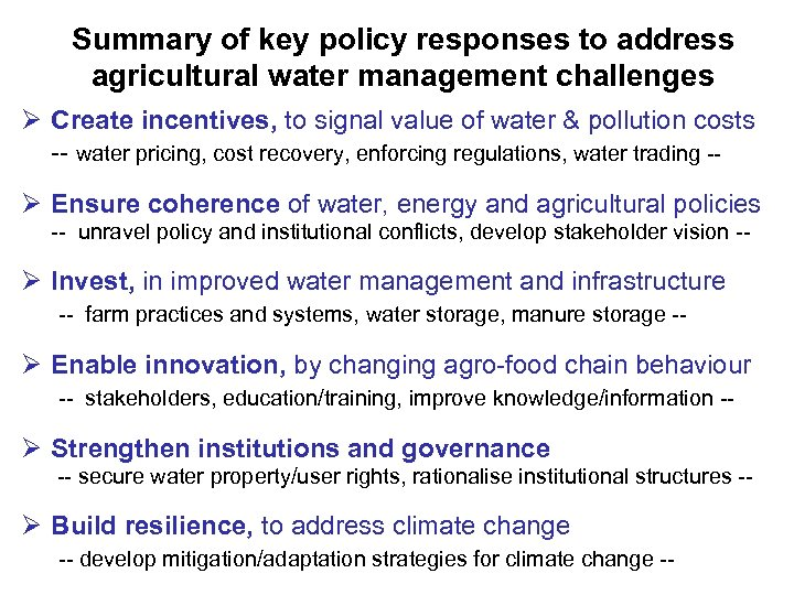 Summary of key policy responses to address agricultural water management challenges Ø Create incentives,