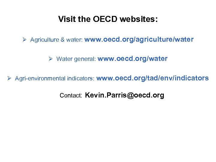 Visit the OECD websites: Ø Agriculture & water: www. oecd. org/agriculture/water Ø Water general: