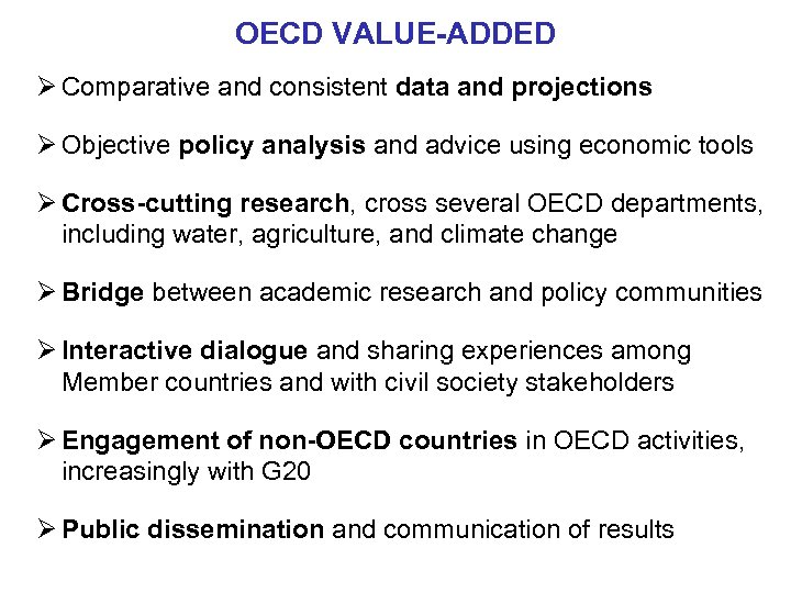 OECD VALUE-ADDED Ø Comparative and consistent data and projections Ø Objective policy analysis and