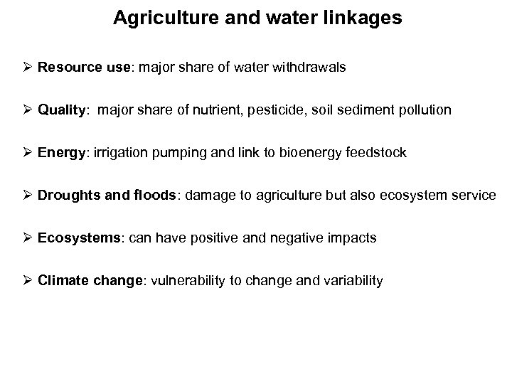 Agriculture and water linkages Ø Resource use: major share of water withdrawals Ø Quality: