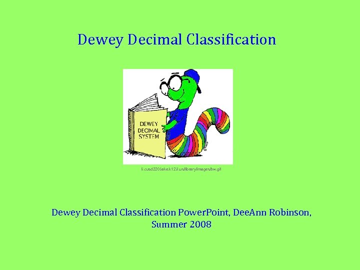 Dewey Decimal Classification li. cusd 220. lake. k 12. il. us/library/images/bw. gif Dewey Decimal