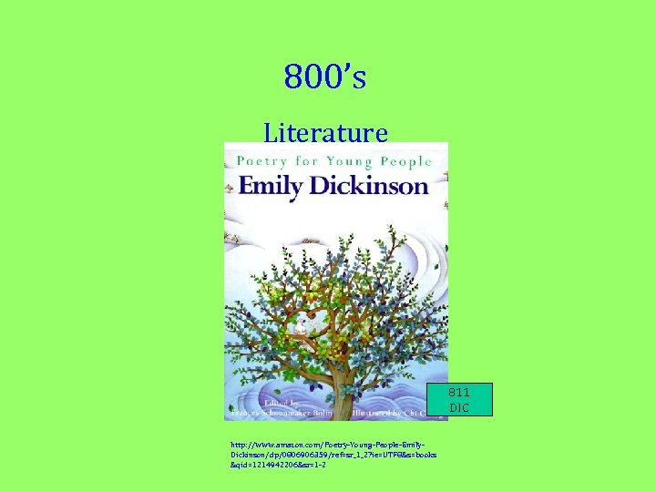 800's Literature 811 DIC http: //www. amazon. com/Poetry-Young-People-Emily. Dickinson/dp/0806906359/ref=sr_1_2? ie=UTF 8&s=books &qid=1214942206&sr=1 -2