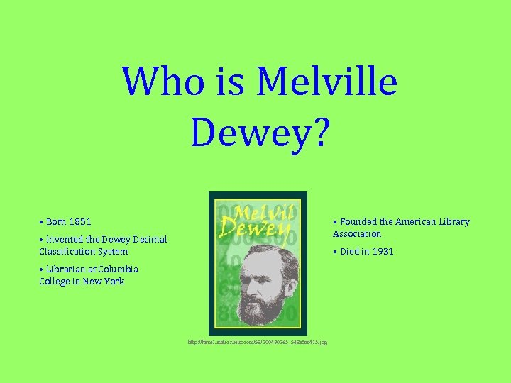 Who is Melville Dewey? • Born 1851 • Founded the American Library Association •