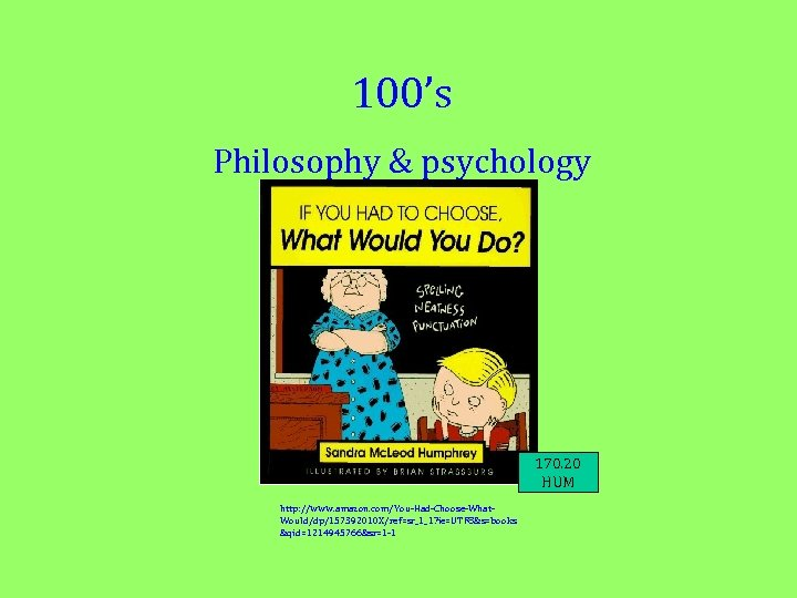 100's Philosophy & psychology 170. 20 HUM http: //www. amazon. com/You-Had-Choose-What. Would/dp/157392010 X/ref=sr_1_1? ie=UTF