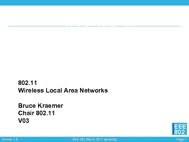 IEEE 802. 11 Wireless Local Area Networks Bruce Kraemer Chair 802. 11 V 03