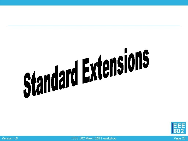 EEE 802 Version 1. 0 IEEE 802 March 2011 workshop Page 20