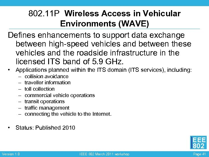 802. 11 P Wireless Access in Vehicular Environments (WAVE) Defines enhancements to support data
