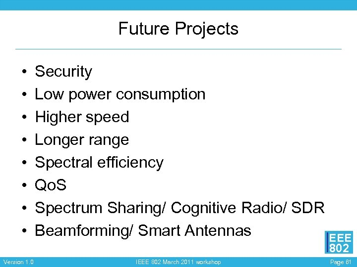 Future Projects • • Security Low power consumption Higher speed Longer range Spectral efficiency