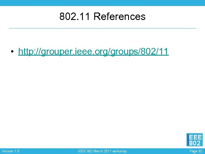 802. 11 References • http: //grouper. ieee. org/groups/802/11 EEE 802 Version 1. 0 IEEE