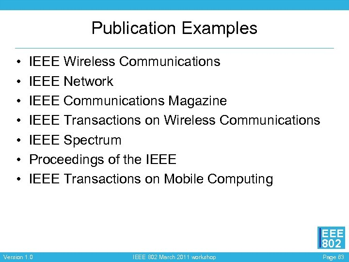Publication Examples • • IEEE Wireless Communications IEEE Network IEEE Communications Magazine IEEE Transactions