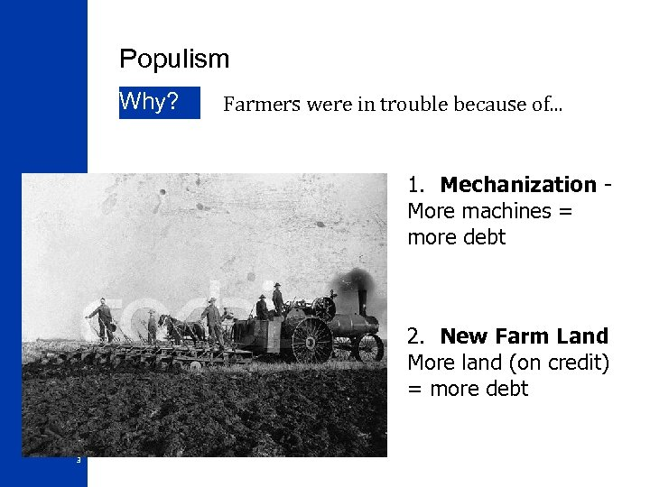 Populism Why? Farmers were in trouble because of. . . 1. Mechanization More machines