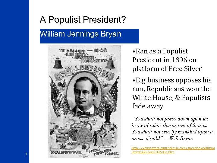 A Populist President? William Jennings Bryan • Ran as a Populist President in 1896