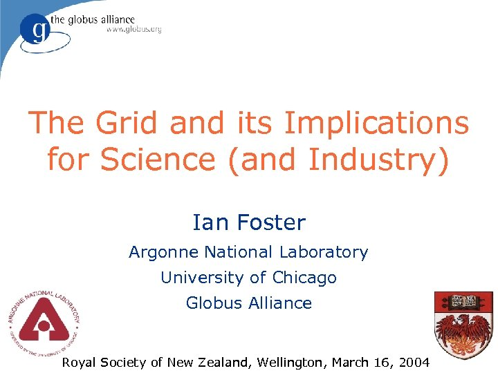 The Grid and its Implications for Science (and Industry) Ian Foster Argonne National Laboratory