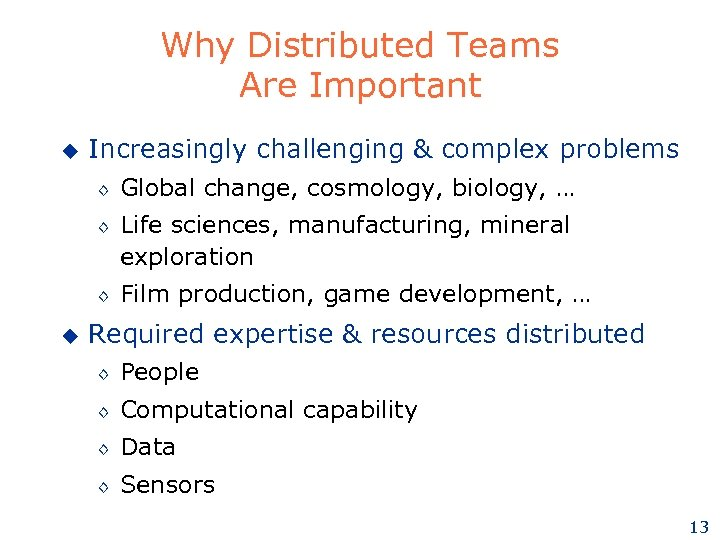 Why Distributed Teams Are Important u Increasingly challenging & complex problems ◊ ◊ ◊
