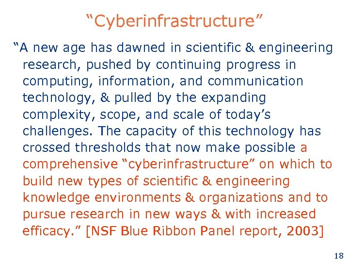 """""""Cyberinfrastructure"""" """"A new age has dawned in scientific & engineering research, pushed by continuing"""