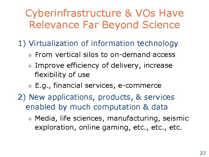 Cyberinfrastructure & VOs Have Relevance Far Beyond Science 1) Virtualization of information technology ◊