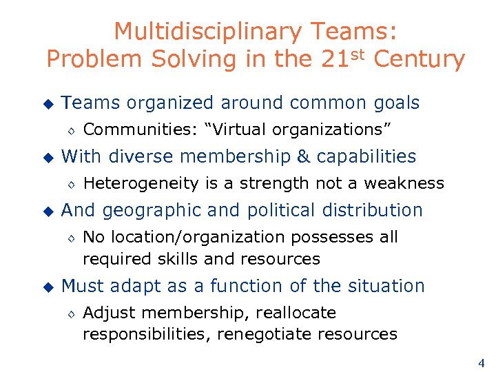 Multidisciplinary Teams: Problem Solving in the 21 st Century u Teams organized around common