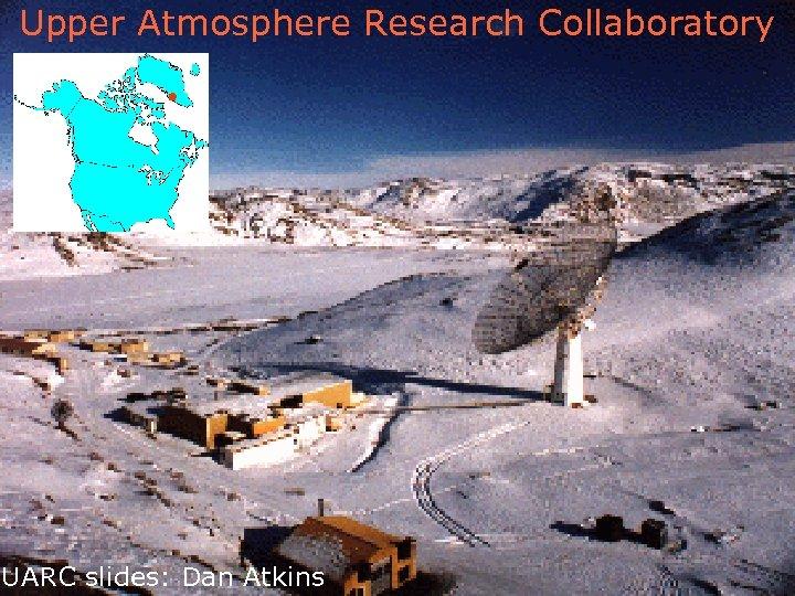 Upper Atmosphere Research Collaboratory UARC slides: Dan Atkins 48